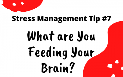 Stress Management Tip#7 – What Are You Feeding Your Brain?